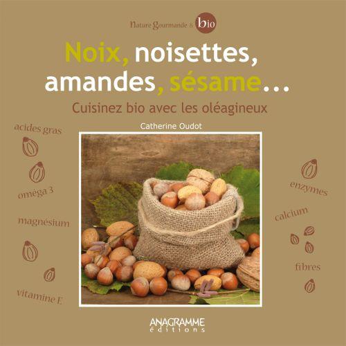 Noix, noisettes, amandes, sésame... cuisinez bio avec les oléagineux