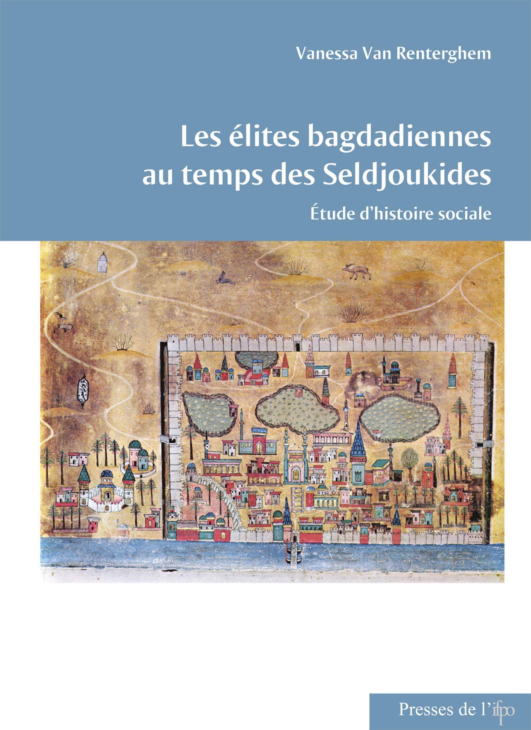 Les elites bagdadiennes au temps des seldjoukides. etude d'histoire sociale