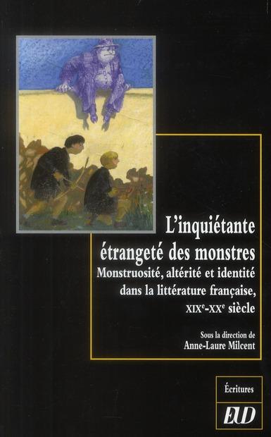 L'inquiétante étrangeté des monstres ; monstruosité, altérité et identité dans la littérature française, XIXe-XXe siècle