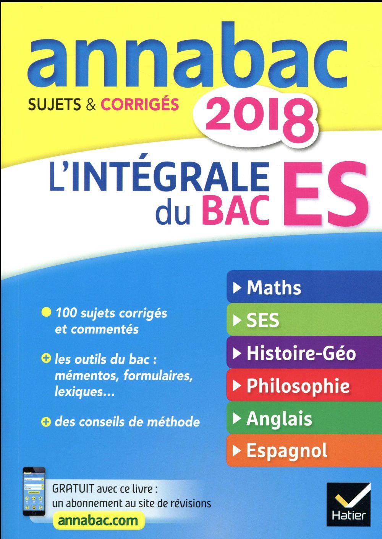 Annabac ; Sujets Corriges ; L'Integrale Du Bac Es (Edition 2018)