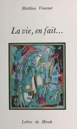 Vente EBooks : La vie, en fait...  - Matthias Vincenot