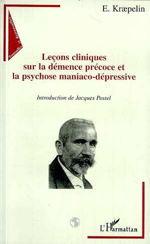 Lecons Cliniques Sur La Demence Precoce Et La Psychose Maniaco-Depressive