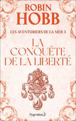 Les Aventuriers de la mer (Tome 3) - La conquête de la liberté  - Robin Hobb
