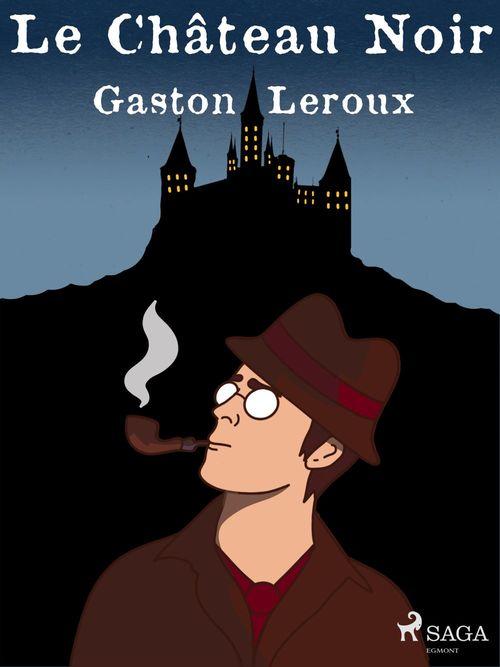 Vente EBooks : Le Château Noir  - Gaston Leroux 1868-1927