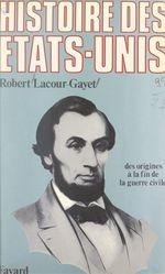 Histoire des États-Unis (1). Des origines jusqu'à la fin de la guerre civile  - Robert Lacour-Gayet