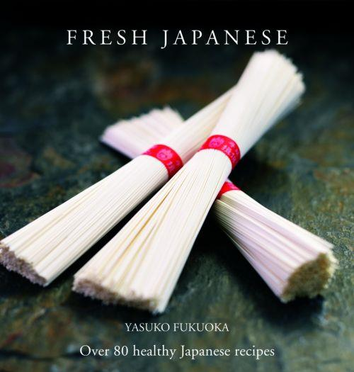 Fresh Japanese ; Over 80 Healthy Japanese Recipes