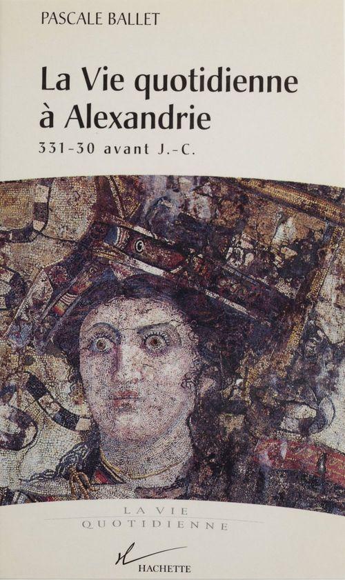 La vie quotidienne à Alexandrie, 331-30 av. J.-C.