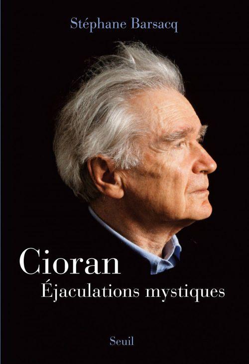 Cioran ; éjaculations mystiques
