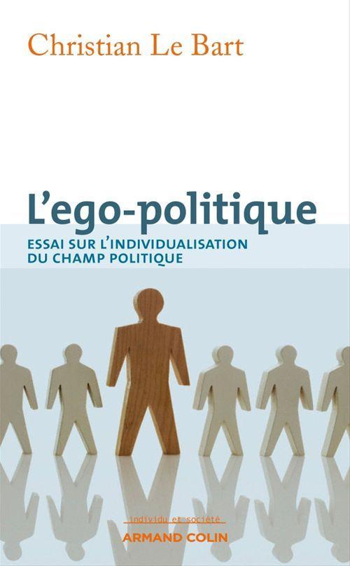 L'ego-politique ; essai sur l'individualisation du champ politique