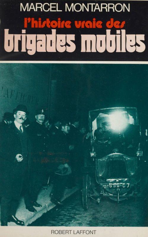 L'histoire vraie des brigades mobiles  - Marcel Montarron