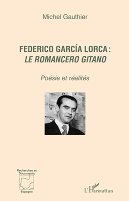 Federico García Lorca ; le romancero gitano ; poésie et réalités