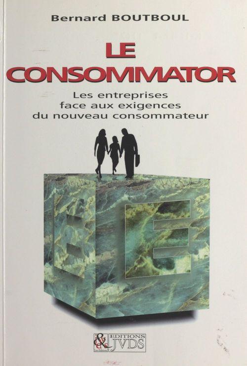 Le consommator : les entreprises face aux nouvelles exigences du consommateur