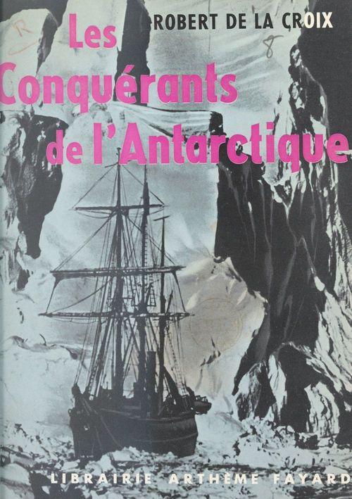 Les conquérants de l'Antarctique  - Robert de La Croix