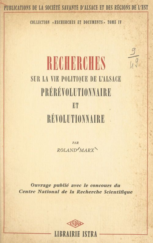 Recherches sur la vie politique de l'Alsace prérévolutionnaire et révolutionnaire  - Roland Marx