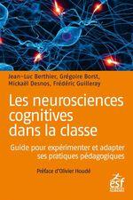 Les neurosciences cognitives dans la classe : Guide pour expérimenter et adapter ses pratiques pédagogiques  - Grégoire Borst - Collectif - Jean-Luc Berthier