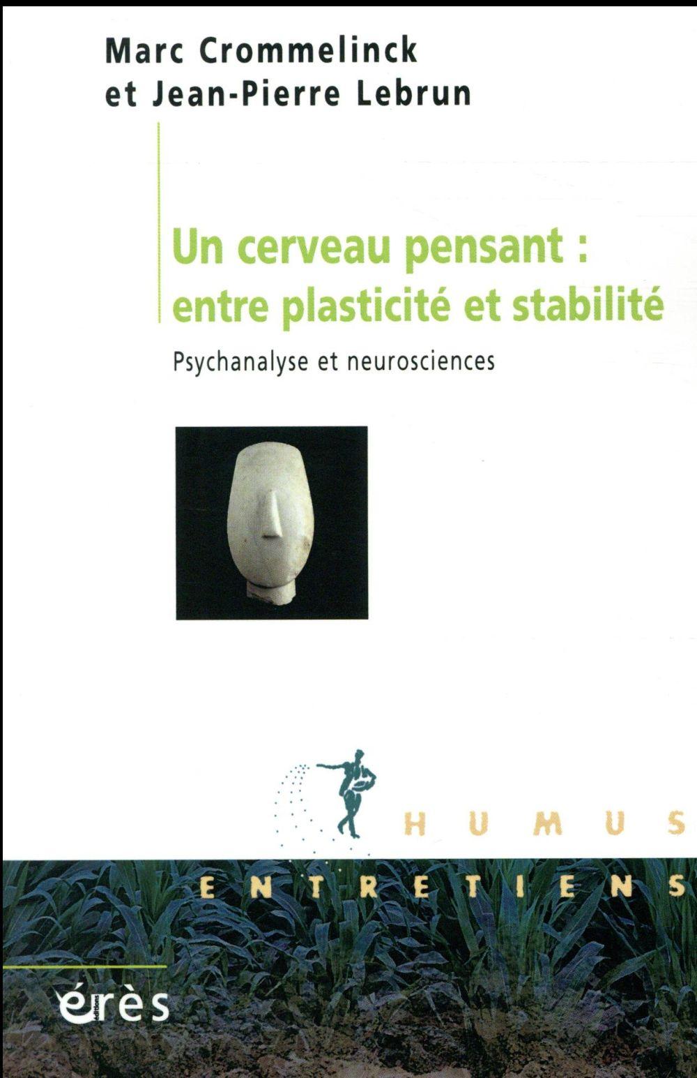 UN CERVEAU PENSANT : ENTRE PLASTICITE ET STABILITE  -  PSYCHANALYSE ET NEUROSCIENCES Lebrun Jean-Pierre