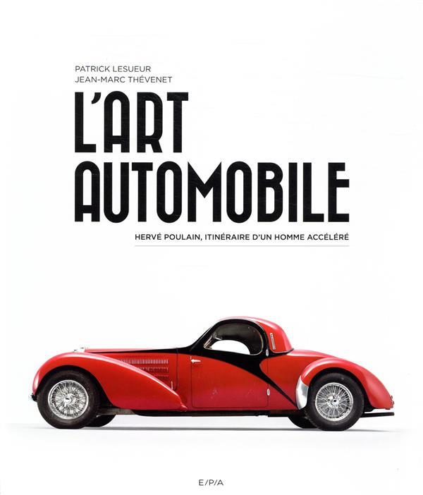 L'ART AUTOMOBILE  -  HERVE POULAIN, ITINERAIRE D'UN HOMME ACCELERE