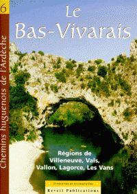 chemins huguenots de l'Ardèche t.6 ; Bas-Vivarais ; régions de Ville neuve, Vals, Vallon, Lagorce, Les Vans