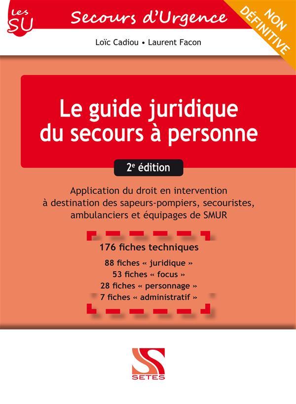 Le guide juridique du secours à personne ; application du droit en intervention à destination des sapeurs-pompiers, secouristes, ambulanciers et équipages de SMUR (2e édition)
