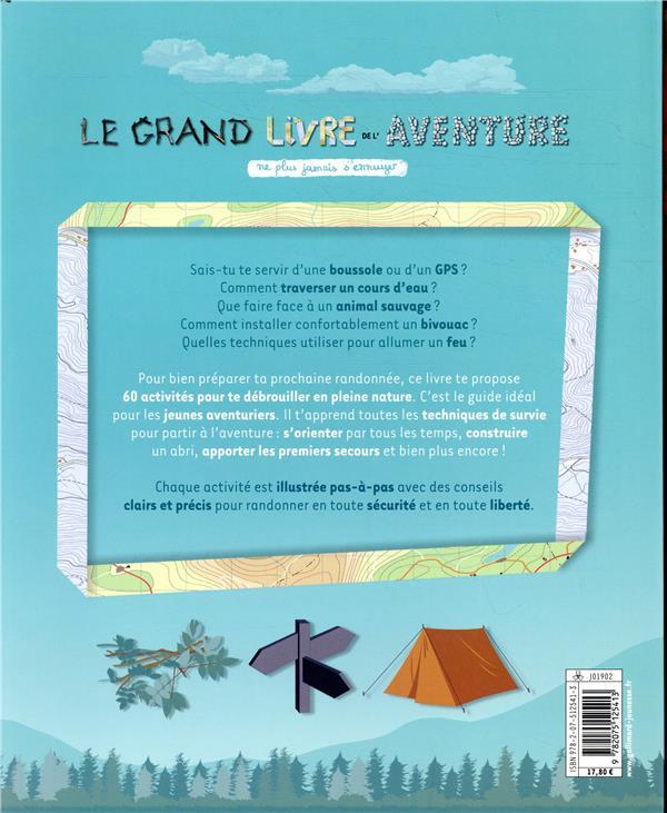 Ne plus jamais s'ennuyer ; le grand livre de l'aventure ; plus de 60 activités illustrées pas-à-pas pour apprendre à survivre en pleine nature