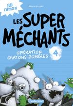 Les Super Méchants t.4 ; opération chatons zombies  - Aaron Blabey