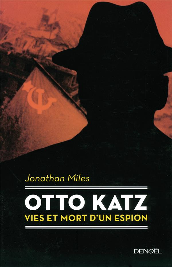 Otto Katz ; vies et mort d'un espion