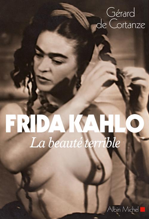 Frida Kahlo ; la beauté terrible