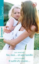 Vente Livre Numérique : Toi, moi... et une famille - Il suffit d'y croire...  - Lucy Clark