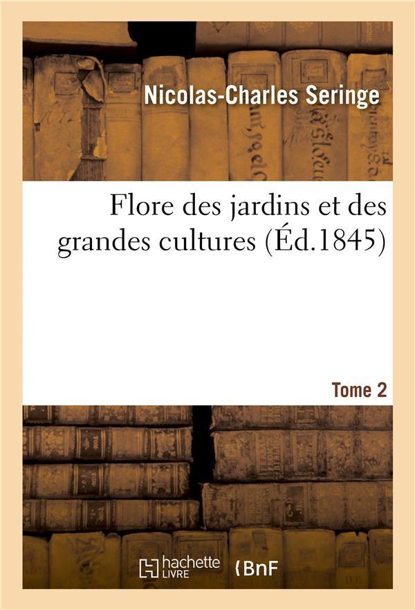 Flore des jardins et des grandes cultures. tome 2 - ou description des plantes de jardins, d'oranger