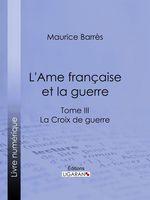 Vente Livre Numérique : L'Ame française et la guerre  - Ligaran - Maurice BARRES