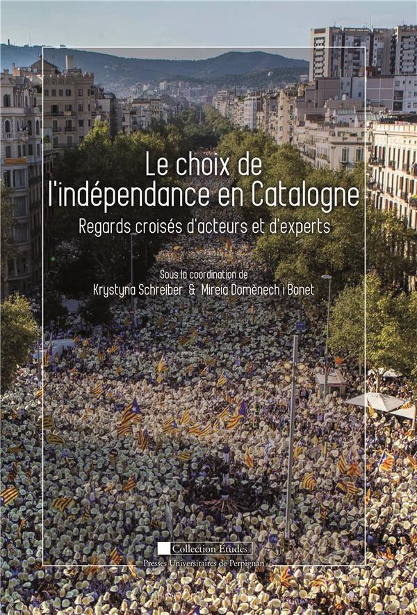 Le choix de l'indépendance en Catalogne ; regards croisés d'acteurs et d'experts