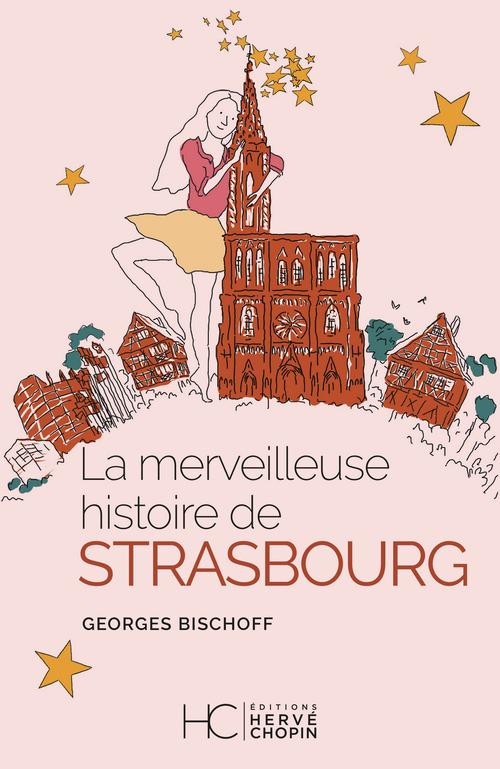 La merveilleuse histoire de Strasbourg  - Georges Bischoff  - Marie Boisson  - Claire Caillebotte  - Helene Laloube  - Pauline Marx