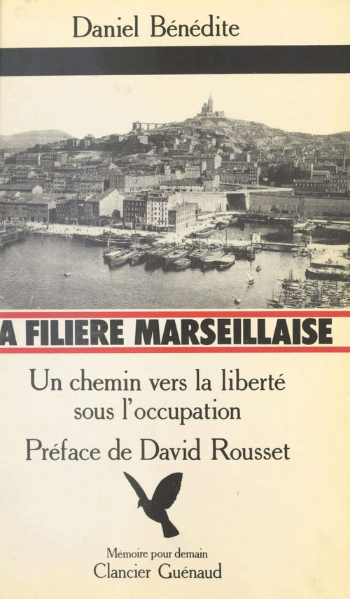 La Filière marseillaise : Un chemin vers la liberté sous l'Occupation  - Daniel Bénédite