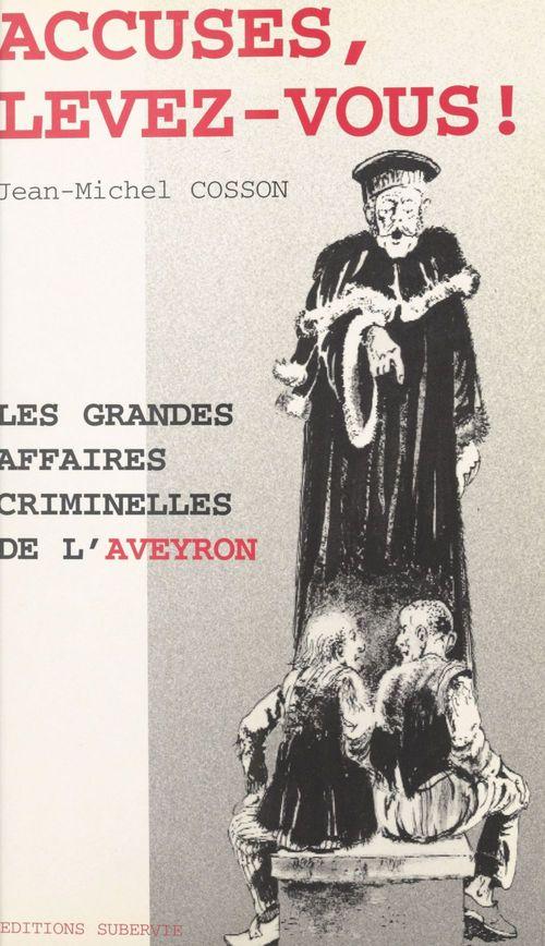 Accusés, levez-vous ! Les grandes affaires criminelles de l'Aveyron