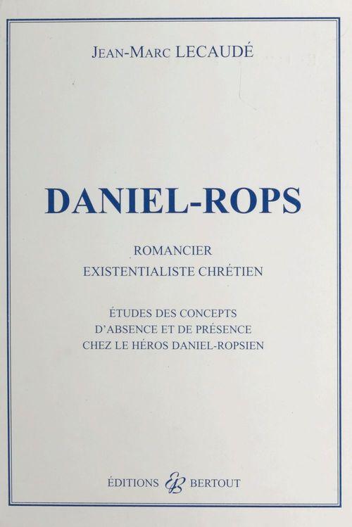 Daniel-Rops, romancier existentialiste chrétien : études des concepts d'absence et de présence chez le héros daniel-ropsien