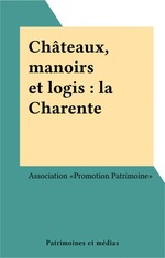 Châteaux, manoirs et logis : la Charente