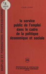 Le service public de l'emploi dans le cadre de la politique économique et sociale  - Louis Levine
