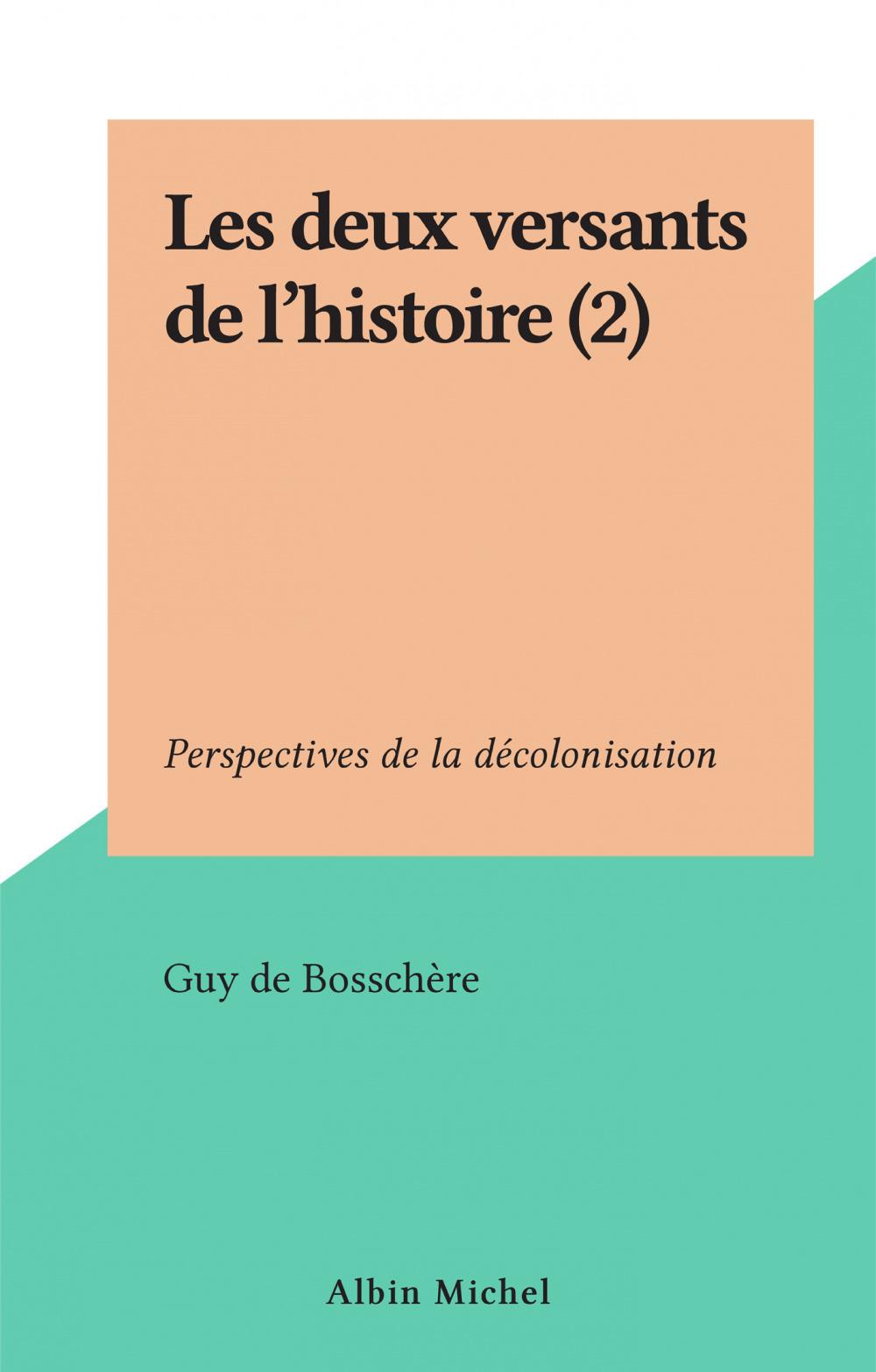 Les deux versants de l'histoire (2)  - Guy De Bosschere