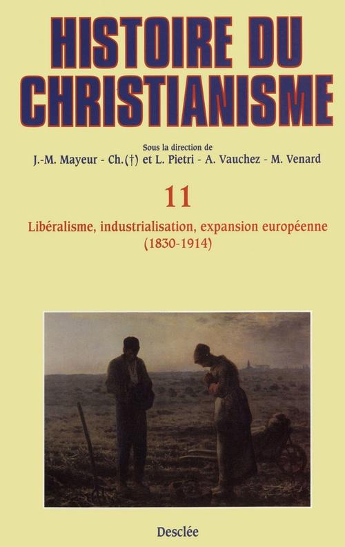 Libéralisme, industrialisation, expansion européenne (1830-1914)  - Jean-Marie Mayeur  - Marc Venard  - André VAUCHEZ  - Luce PIETRI