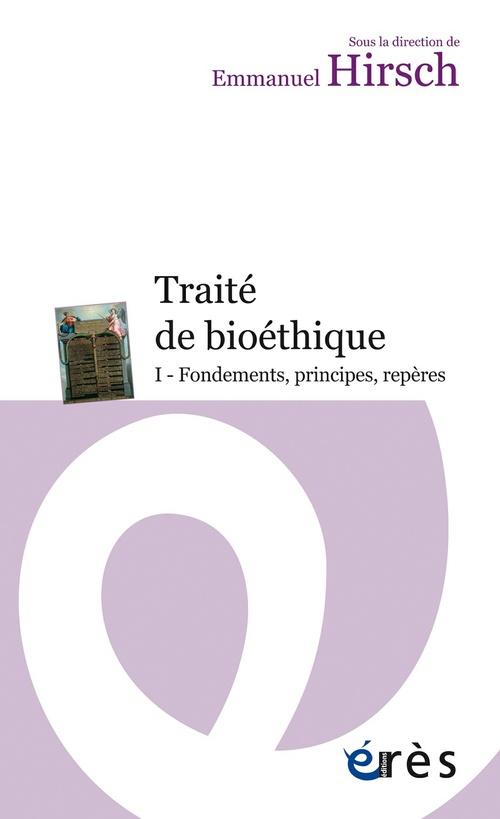 Traité de bioéthique t.1 ; fondements, principes, repères