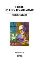 Freud, les juifs, les Allemands  - Georges Zimra