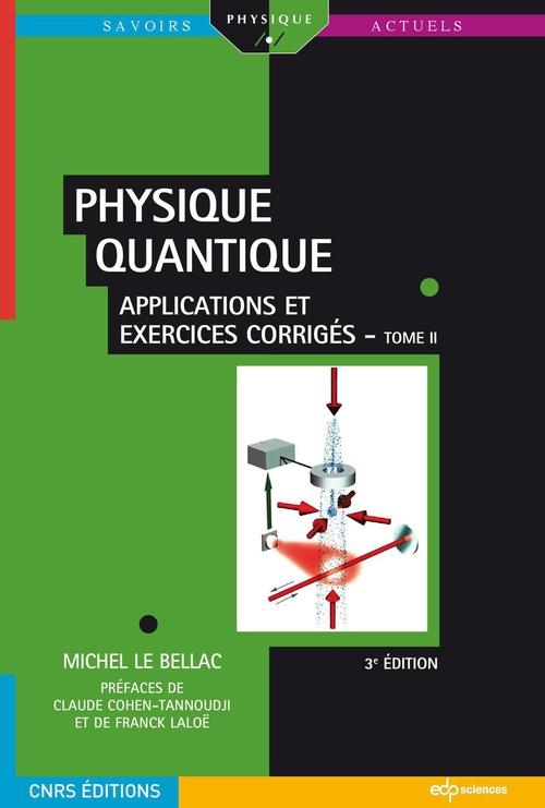 Physique quantique t.2 ; applications et exercices corrigés (3e édition)