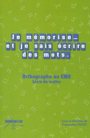 Je mémorise... et je sais écrire des mots ; orthographe au CM2