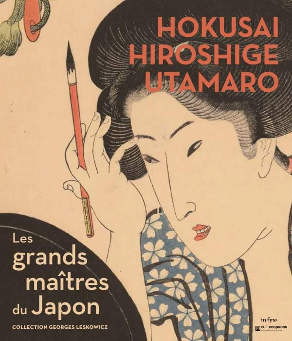 Hokusaï, hiroshige, utamaro ; les grands maîtres du japon ; collection georges leskowicz