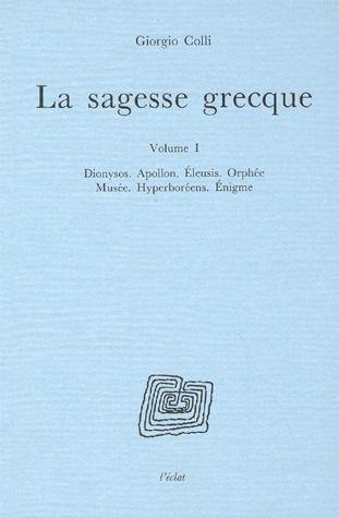 La sagesse grecque t.1 ; Dionysos, Apollon, Eleusis, Orphée, Musée, Hyperboréens, Enigme