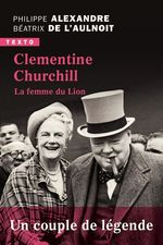 Clementine Churchill ; la femme du lion  - Philippe Alexandre
