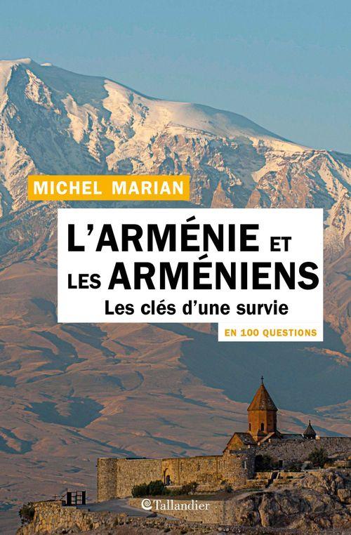 l'Arménie et les Arméniens en 100 questions ; les clés d'une survie