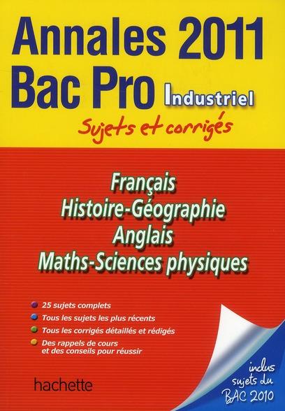 Annales bac ; sujets et corrigés ; Bac pro industriel ; sujets et corrigés (édition 2011)