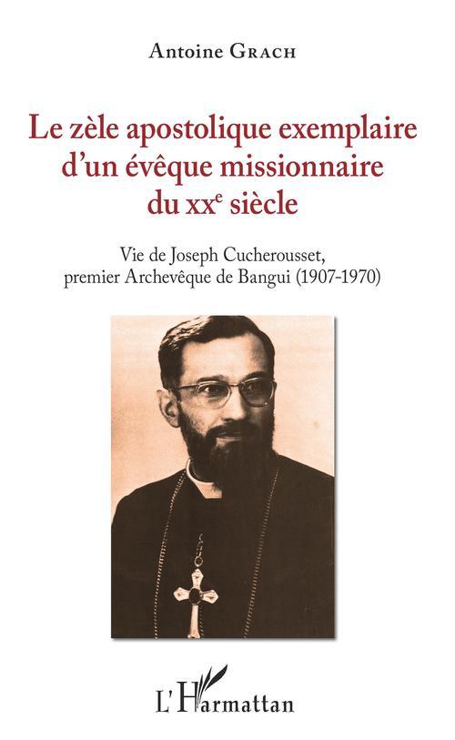 Le zèle apostolique exemplaire d'un evêque missionnaire du XXe siècle ; vie de Joseph Cucherousset