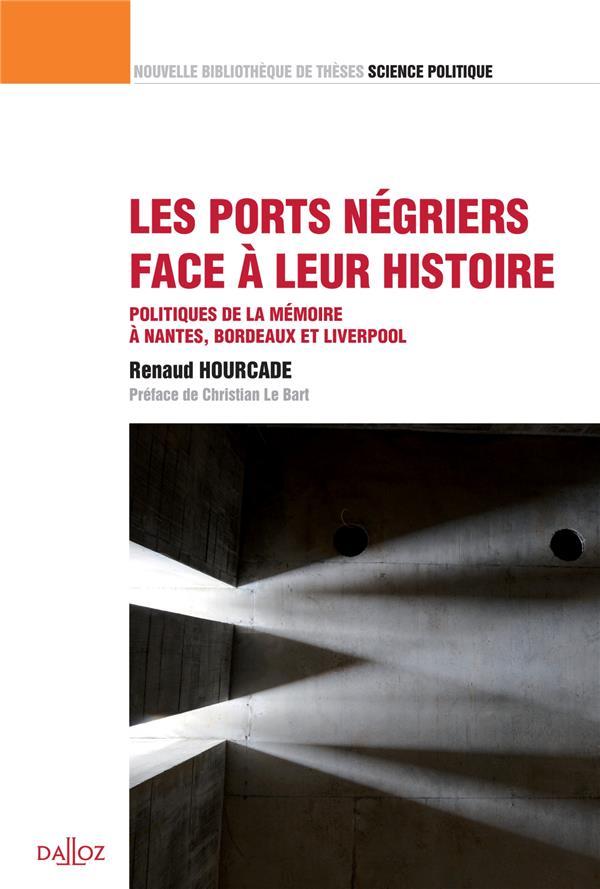 Les ports négriers face à leur histoire ; politiques de la mémoire à Nantes, Bordeaux et Liverpool